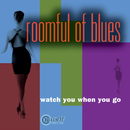 Watch You When You Go/Roomful Of Blues