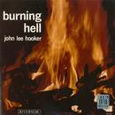 Burning Hell/John Lee Hooker