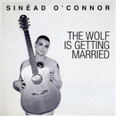 The Wolf Is Getting Married/Sinéad O'Connor