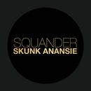 Squander/Skunk Anansie