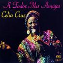 A Todos Mis Amigos/Celia Cruz