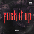 FUCK IT UP/Cho