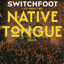 Live From The NATIVE TONGUE Tour/Switchfoot