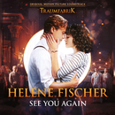 "See You Again (Theme Song From The Original Movie ""Traumfabrik"")/Helene Fischer"