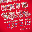 Designs For You (Remixes)/Phantoms