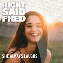 She Always Laughs/Right Said Fred