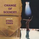 Change Of Scenery/Ethel Ennis