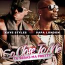 So Close To Me (Tu seras ma Pretty) (feat. Papa London)/Kaye Styles
