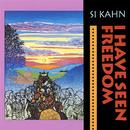 I Have Seen Freedom/Si Kahn