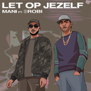 Let Op Jezelf (feat. 3robi)/Mani