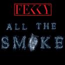 All The Smoke/Fekky