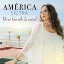 No Es Tan Sólo La Mitad/América Sierra