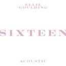 Sixteen (Acoustic)/Ellie Goulding