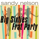 Big Sixties Frat Party!!!/Sandy Nelson