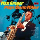 Max Greger Plays Glenn Miller/Max Greger