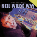 Neil Wilde Way - What Can I Say!!!/Neil Wilde