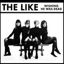 Wishing He Was Dead (UK Version)/The Like