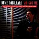 You Got Me (feat. The Pleasure Kings, Dr. John, Ron Levy)/Duke Robillard