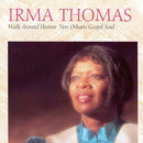 Walk Around Heaven: New Orleans Gospel Soul/Irma Thomas
