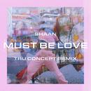 Must Be Love (TRU Concept Remix)/Shaan