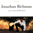 You Must Ask The Heart/Jonathan Richman