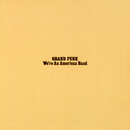 We're An American Band/Grand Funk Railroad