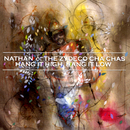 Hang It High, Hang It Low/Nathan And The Zydeco Cha-Chas