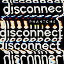 Disconnect/Phantoms