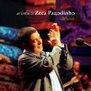 Acústico - Zeca Pagodinho (Deluxe / Ao Vivo)/Zeca Pagodinho