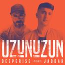 Uzun Uzun (feat. Jabbar)/Deeperise
