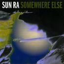 Somewhere Else/サン・ラ