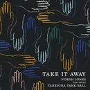 Take It Away (feat. Tarriona Tank Ball)/Norah Jones