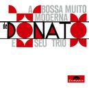 A Bossa Muito Moderna/João Donato E Seu Trio