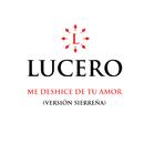 Me Deshice De Tu Amor (Versión Sierreña)/Lucero