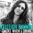 Smoke When I Drink/Kelleigh Bannen