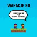 Wakacje 99 (feat. Michał Szczygieł)/Patryk Kumor