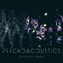 Psychoacoustics/Shirley Kwan