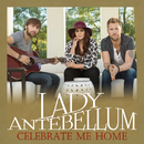Celebrate Me Home/Lady Antebellum