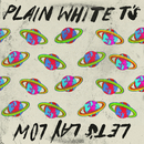 Let's Lay Low/Plain White T's