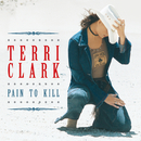 Pain To Kill/Terri Clark