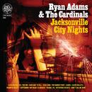 Jacksonville City Nights/Ryan Adams & The Cardinals