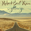 I Gotta Go/Robert Earl Keen