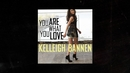 You Are What You Love (Audio)/Kelleigh Bannen