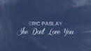 She Don't Love You (Lyric Video)/Eric Paslay
