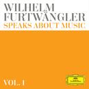 Wilhelm Furtwängler speaks about music – Extracts from discussions and radio interviews (Vol. 1)/Wilhelm Furtwängler