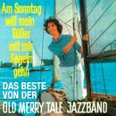 Am Sonntag will mein Süßer mit mir segeln geh'n - Das Beste/Old Merry Tale Jazzband