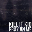 Pray On Me/Kill It Kid