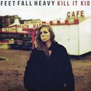 Feet Fall Heavy/Kill It Kid