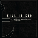 Wild And Wasted Waters/Kill It Kid