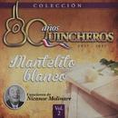 80 Años Quincheros - Mantelito Blanco (Remastered)/Los Huasos Quincheros